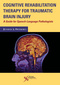 Cognitive Rehabilitation Therapy for Traumatic Brain Injury, A Guide for Speech-Language Pathologists