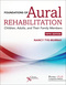 Foundations of Aural Rehabilitation, Children, Adults, and Their Family Members