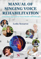 Manual of Singing Voice Rehabilitation, A Practical Approach to Vocal Health and Wellness