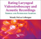 Rating Laryngeal Videostroboscopy and Acoustic Recordings, Normal and Pathologic Samples