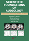 Scientific Foundations of Audiology, Perspectives from Physics, Biology, Modeling, and Medicine