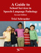 A Guide to School Services in Speech-Language Pathology, Second Edition