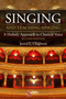 Singing and Teaching Singing, A Holistic Approach to Classical Voice