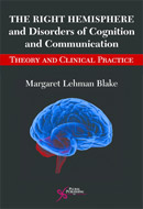 The Right Hemisphere and Disorders of Cognition and Communication Theory and Clinical Practice