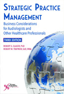 Strategic Practice Management: Business Considerations for Audiologists and Other Healthcare Professionals, Third Edition